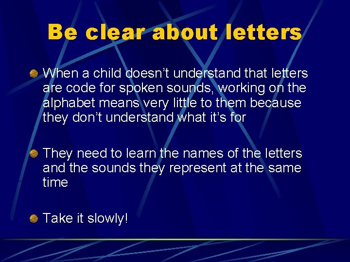 Be clear about letters When a child doesn't understand that letters are code for