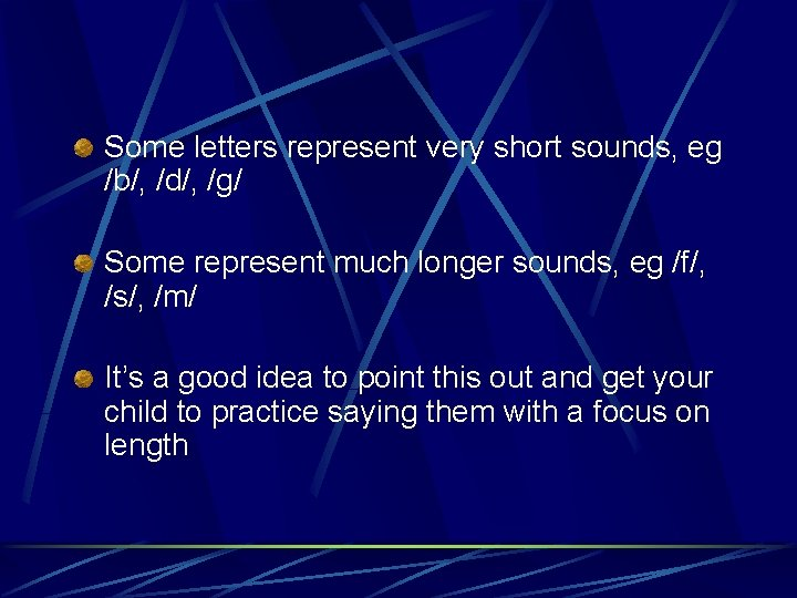 Some letters represent very short sounds, eg /b/, /d/, /g/ Some represent much longer