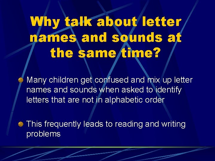 Why talk about letter names and sounds at the same time? Many children get