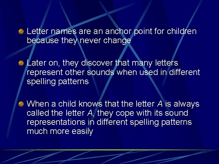 Letter names are an anchor point for children because they never change Later on,