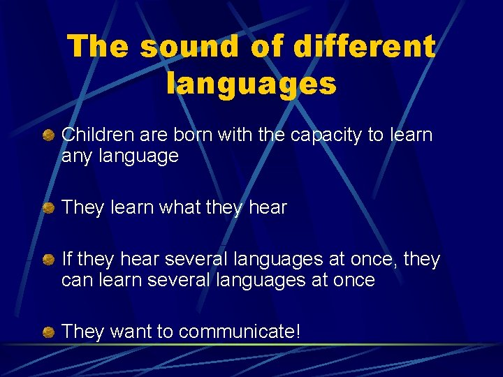 The sound of different languages Children are born with the capacity to learn any