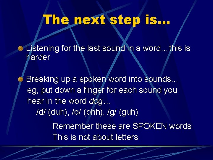 The next step is… Listening for the last sound in a word…this is harder