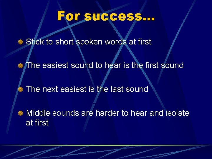 For success… Stick to short spoken words at first The easiest sound to hear