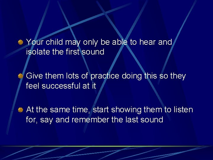 Your child may only be able to hear and isolate the first sound Give