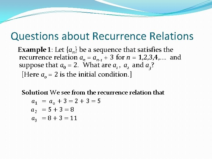Questions about Recurrence Relations Example 1: Let {an} be a sequence that satisfies the