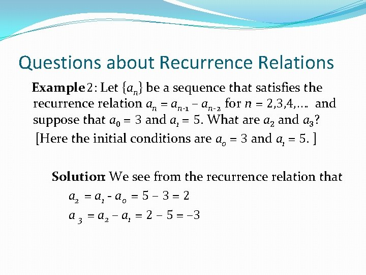 Questions about Recurrence Relations Example 2: Let {an} be a sequence that satisfies the
