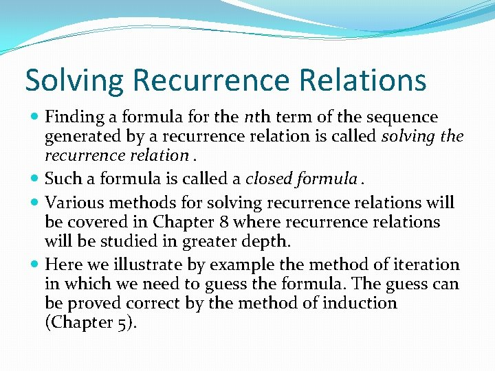 Solving Recurrence Relations Finding a formula for the nth term of the sequence generated
