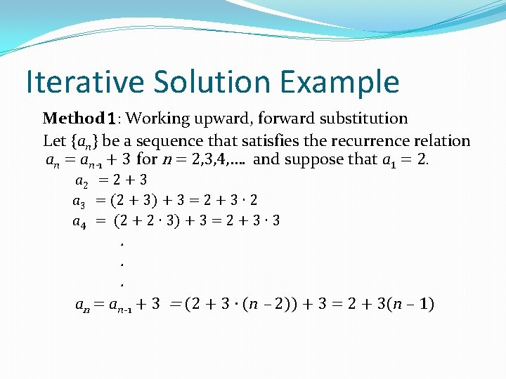Iterative Solution Example Method 1: Working upward, forward substitution Let {an} be a sequence