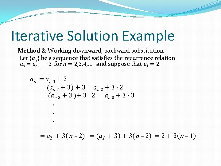 Iterative Solution Example Method 2: Working downward, backward substitution Let {an} be a sequence