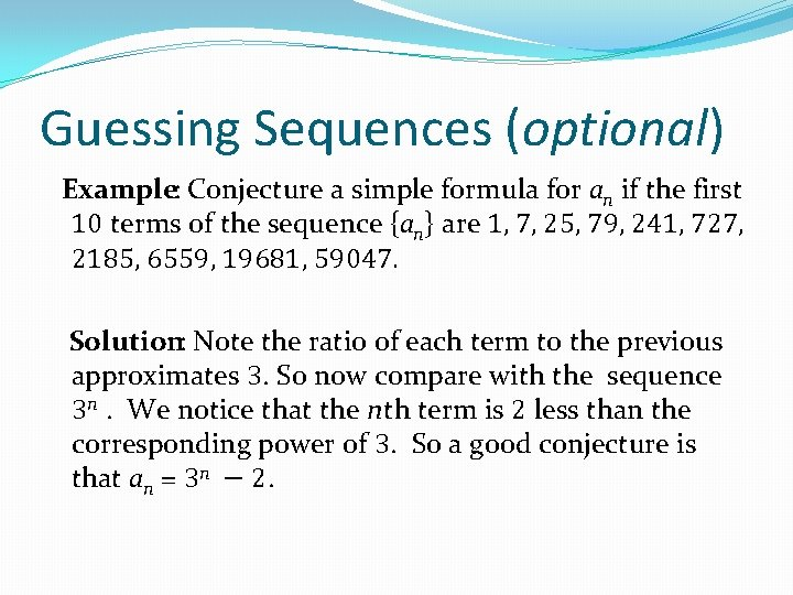 Guessing Sequences (optional) Example: Conjecture a simple formula for an if the first 10