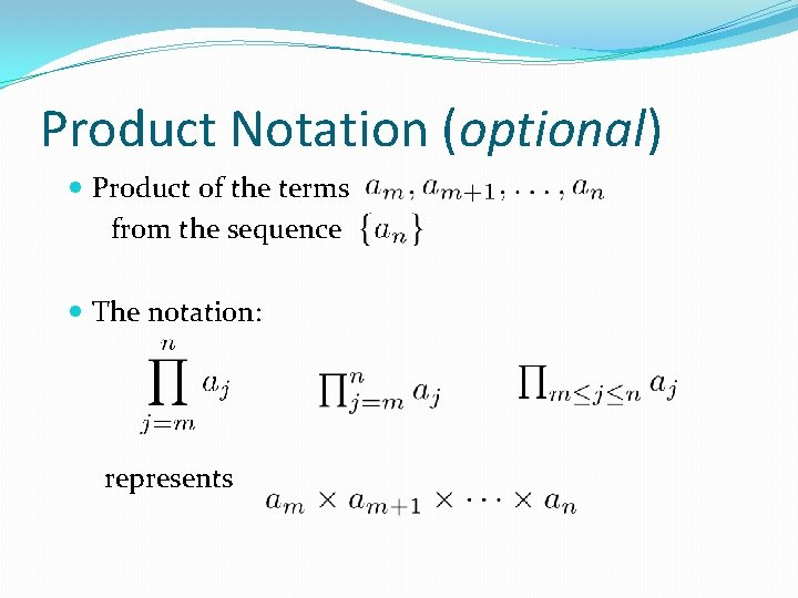 Product Notation (optional) Product of the terms from the sequence The notation: represents