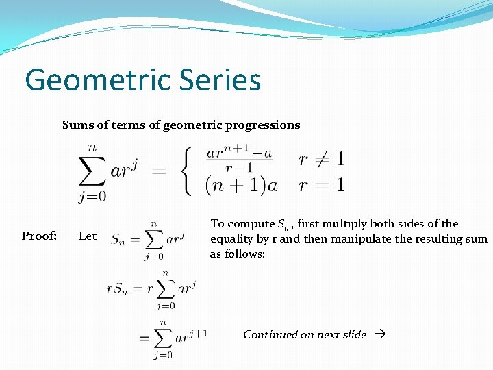 Geometric Series Sums of terms of geometric progressions Proof: Let To compute Sn ,