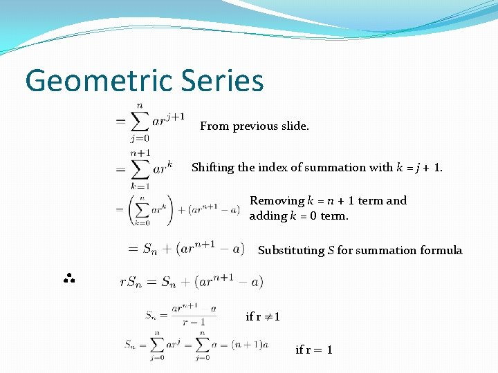 Geometric Series From previous slide. Shifting the index of summation with k = j