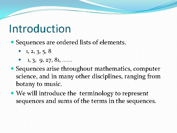 Introduction Sequences are ordered lists of elements. 1, 2, 3, 5, 8 1, 3,