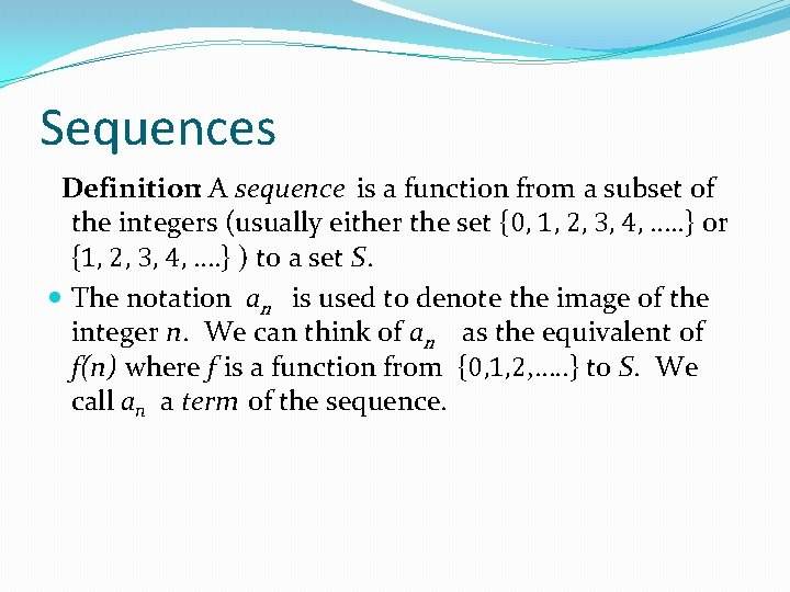 Sequences Definition: A sequence is a function from a subset of the integers (usually