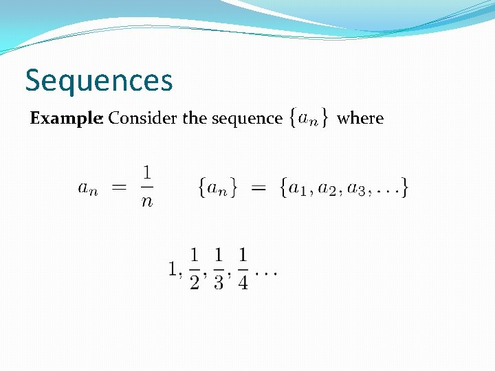 Sequences Example: Consider the sequence where