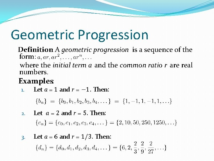 Geometric Progression Definition: A geometric progression is a sequence of the form: where the