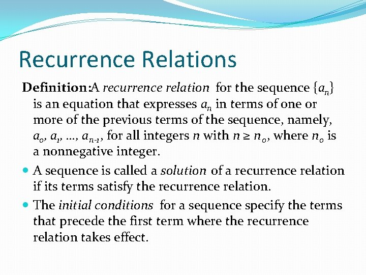 Recurrence Relations Definition: A recurrence relation for the sequence {an} is an equation that