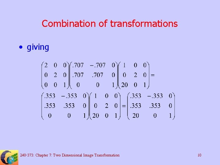 Combination of transformations • giving 240 -373: Chapter 7: Two Dimensional Image Transformation 10