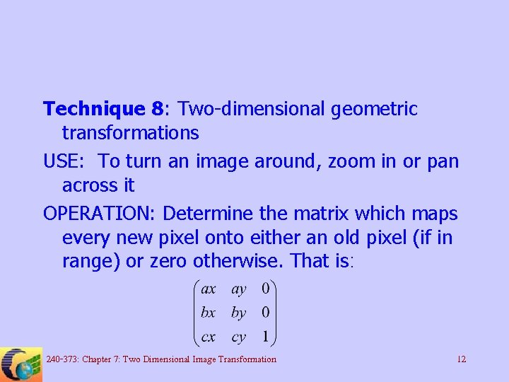 Technique 8: Two-dimensional geometric transformations USE: To turn an image around, zoom in or