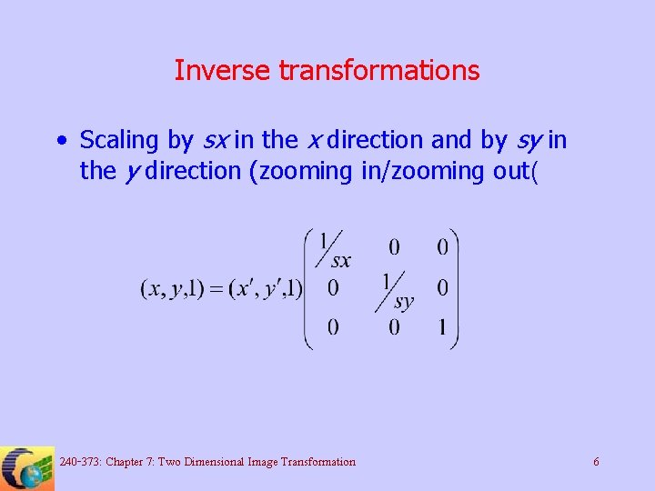 Inverse transformations • Scaling by sx in the x direction and by sy in