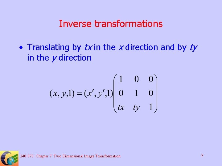 Inverse transformations • Translating by tx in the x direction and by ty in