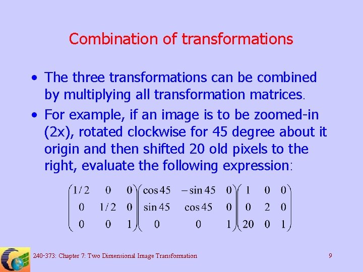 Combination of transformations • The three transformations can be combined by multiplying all transformation