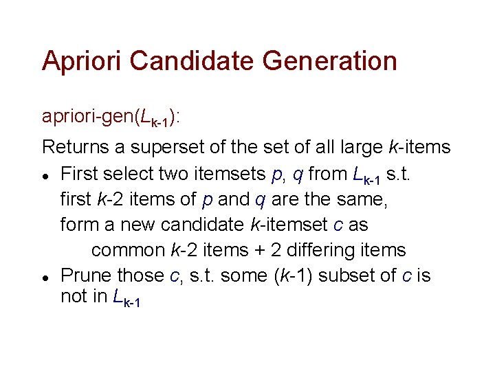 Apriori Candidate Generation apriori-gen(Lk-1): Returns a superset of the set of all large k-items