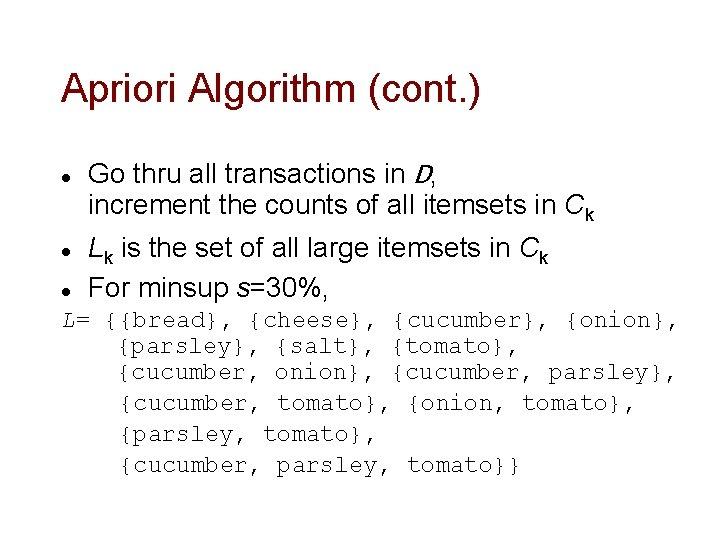 Apriori Algorithm (cont. ) l l l Go thru all transactions in D, increment