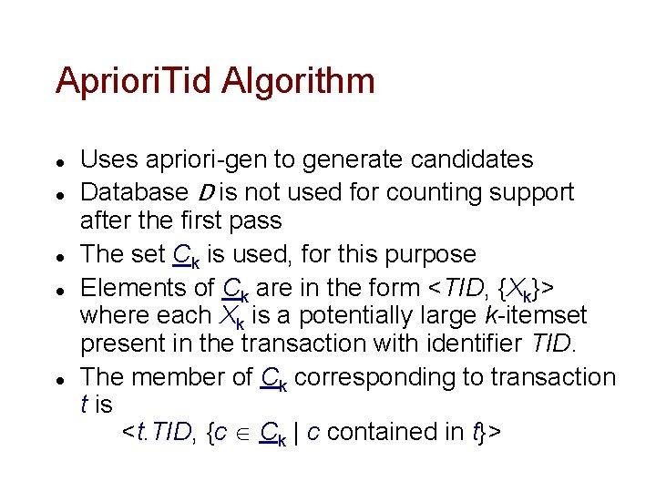 Apriori. Tid Algorithm l l l Uses apriori-gen to generate candidates Database D is