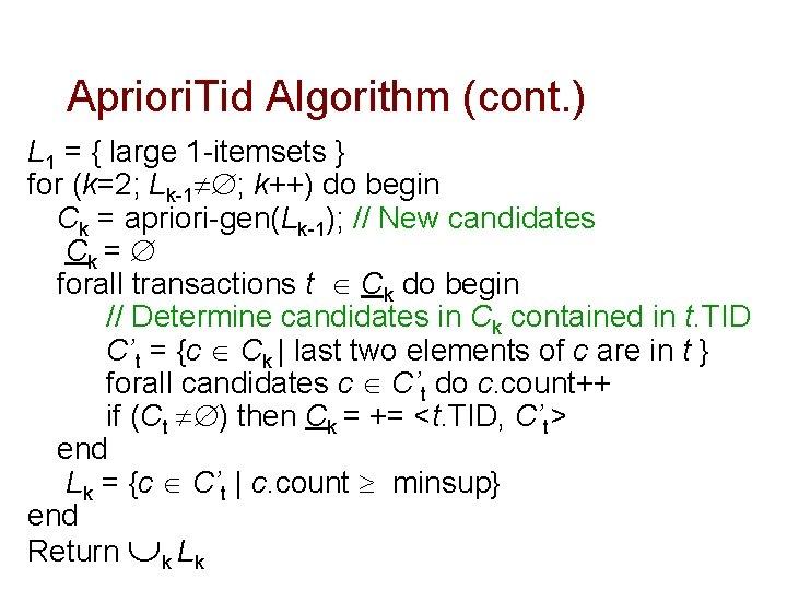 Apriori. Tid Algorithm (cont. ) L 1 = { large 1 -itemsets } for