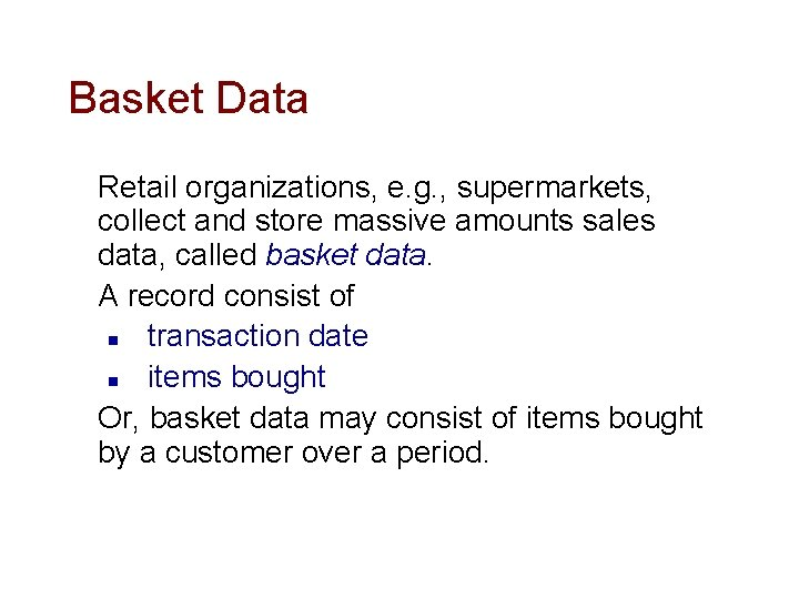 Basket Data Retail organizations, e. g. , supermarkets, collect and store massive amounts sales