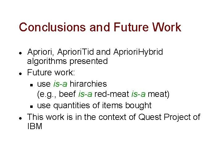 Conclusions and Future Work l l l Apriori, Apriori. Tid and Apriori. Hybrid algorithms