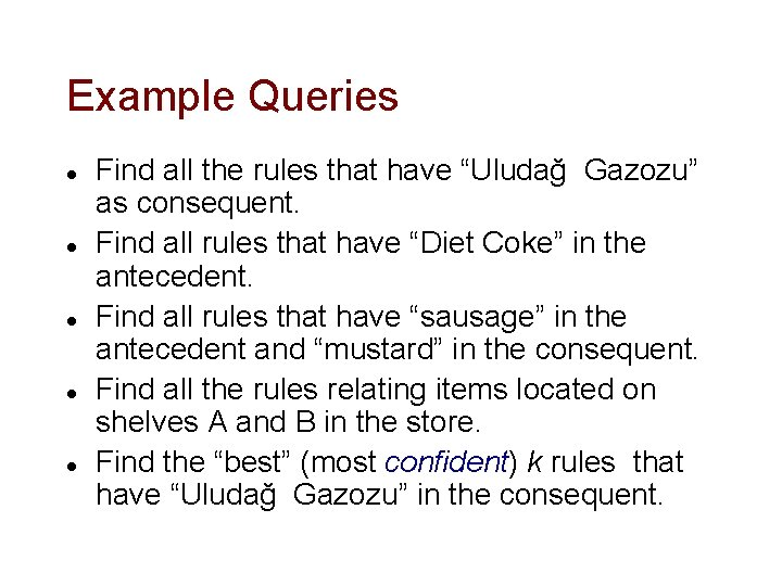 """Example Queries l l l Find all the rules that have """"Uludağ Gazozu"""" as"""