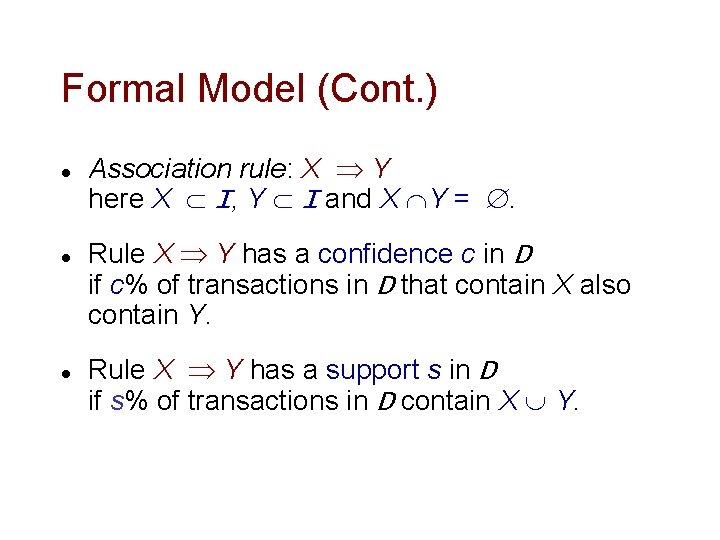 Formal Model (Cont. ) l l l Association rule: X Y here X I,