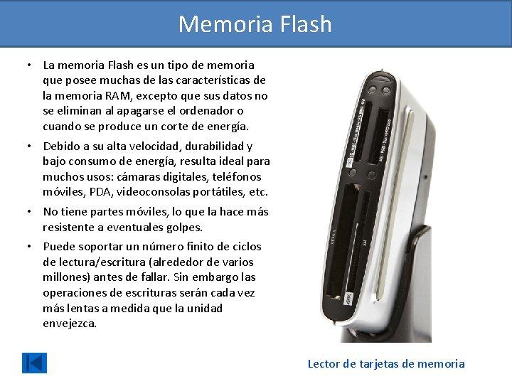 Memoria Flash • La memoria Flash es un tipo de memoria que posee muchas