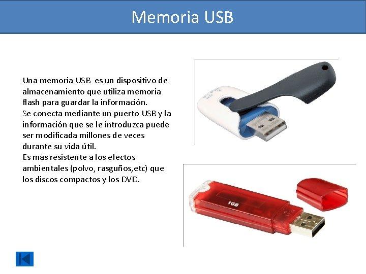 Memoria USB Una memoria USB es un dispositivo de almacenamiento que utiliza memoria flash