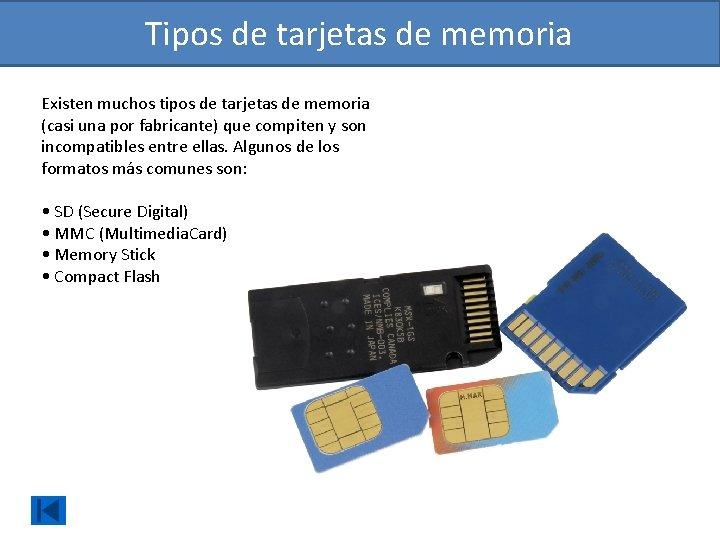 Tipos de tarjetas de memoria Existen muchos tipos de tarjetas de memoria (casi una
