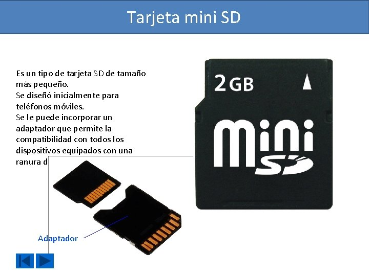 Tarjeta mini SD Es un tipo de tarjeta SD de tamaño más pequeño. Se