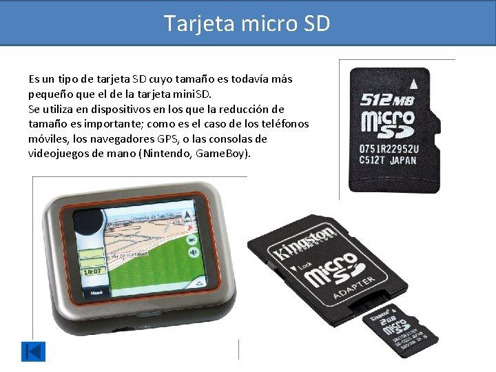 Tarjeta micro SD Es un tipo de tarjeta SD cuyo tamaño es todavía más