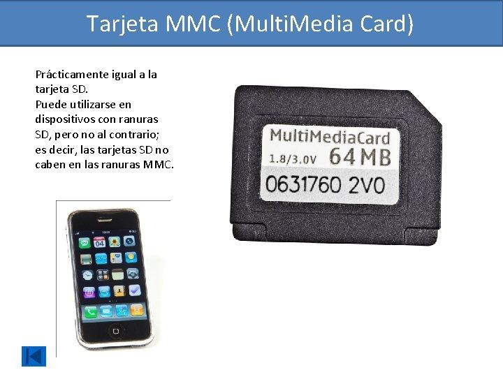 Tarjeta MMC (Multi. Media Card) Prácticamente igual a la tarjeta SD. Puede utilizarse en