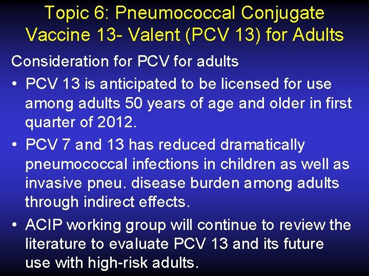 Topic 6: Pneumococcal Conjugate Vaccine 13 - Valent (PCV 13) for Adults Consideration for