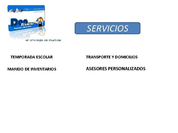 SERVICIOS TEMPORADA ESCOLAR MANEJO DE INVENTARIOS TRANSPORTE Y DOMICILIOS ASESORES PERSONALIZADOS
