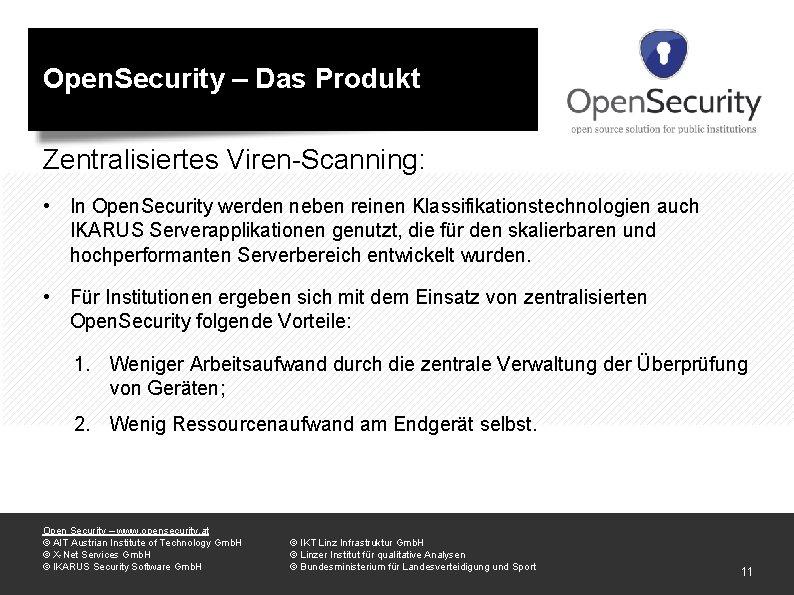 Open. Security – Das Produkt Zentralisiertes Viren-Scanning: • In Open. Security werden neben reinen