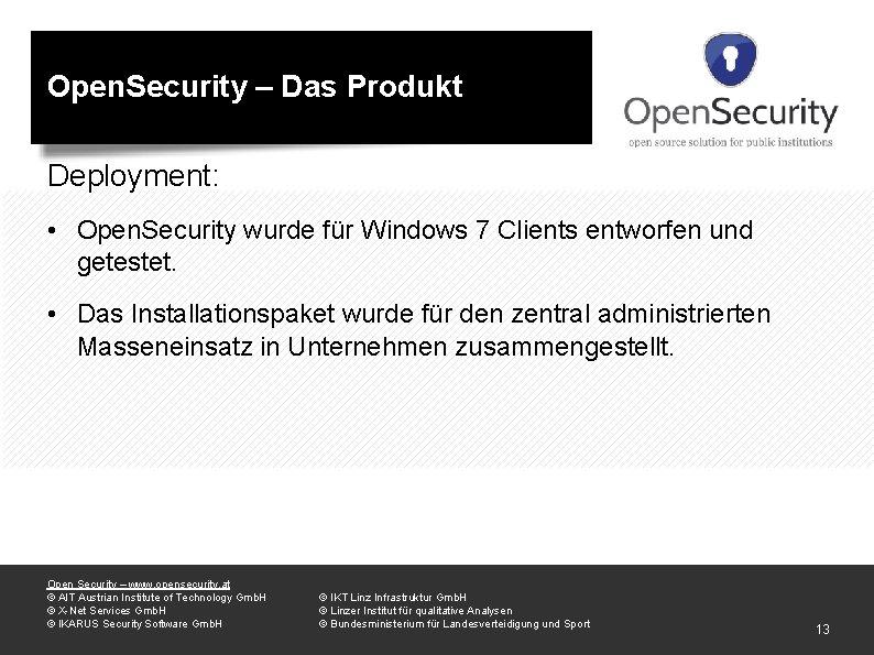 Open. Security – Das Produkt Deployment: • Open. Security wurde für Windows 7 Clients