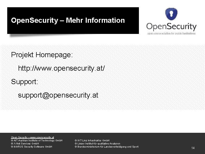 Open. Security – Mehr Information Projekt Homepage: http: //www. opensecurity. at/ Support: support@opensecurity. at