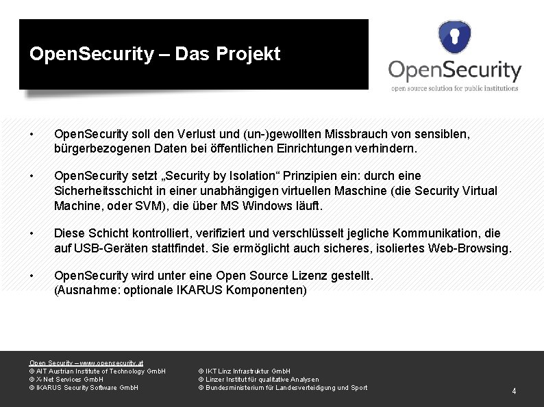 Open. Security – Das Projekt • Open. Security soll den Verlust und (un-)gewollten Missbrauch