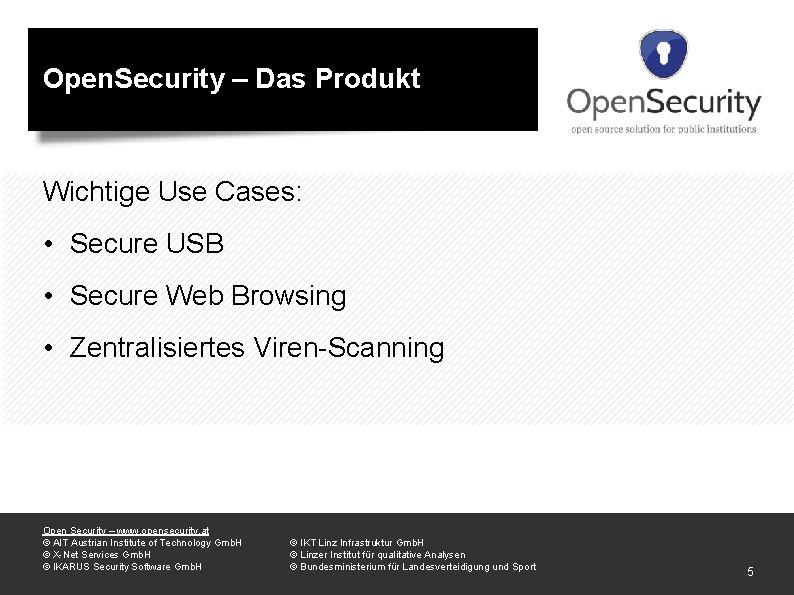 Open. Security – Das Produkt Wichtige Use Cases: • Secure USB • Secure Web