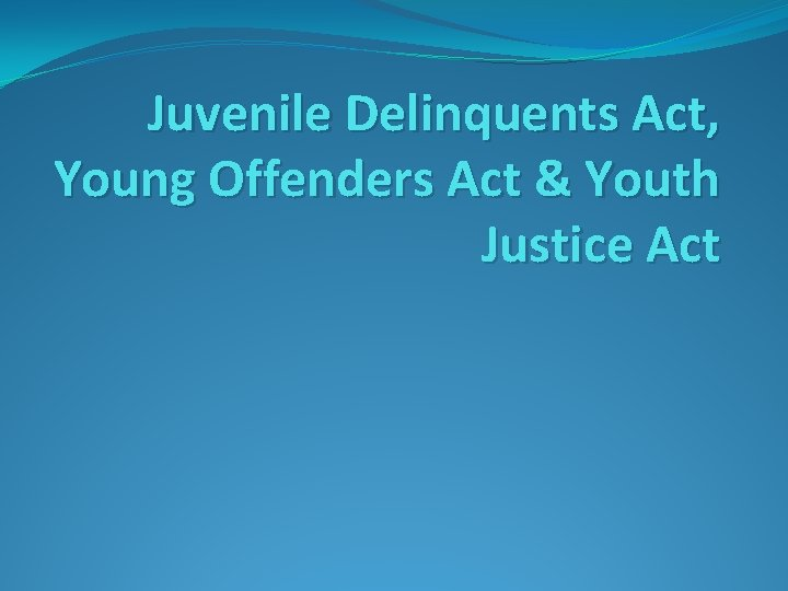 Juvenile Delinquents Act, Young Offenders Act & Youth Justice Act