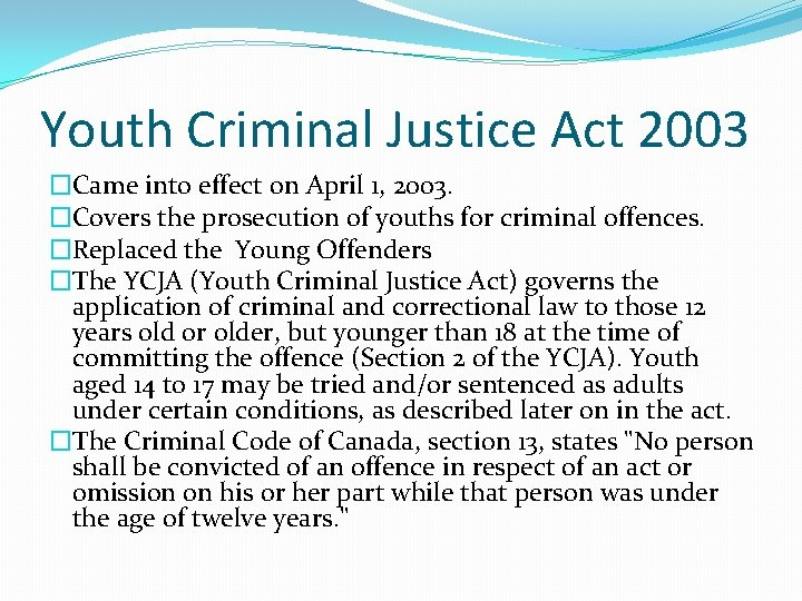 Youth Criminal Justice Act 2003 �Came into effect on April 1, 2003. �Covers the
